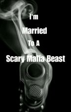 I'm Married to a Scary Mafia Beast by bemyeverything_37