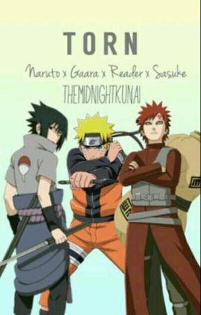 Torn ( Sasuke x reader x Gaara x Naruto ) by LegendofLoink