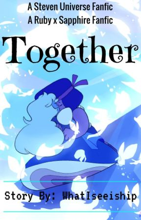 Together- A Ruby x Sapphire Fanfic (Homeworld AU) by WhatISeeIShip