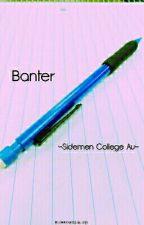 Banter ~Sidemen College Au~ by Sity_of_Zerkstar123