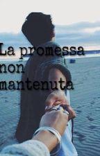La promessa non mantenuta by virginiia03