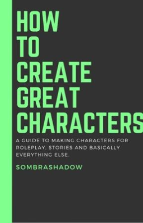 How To Create Great Characters by SombraShadow