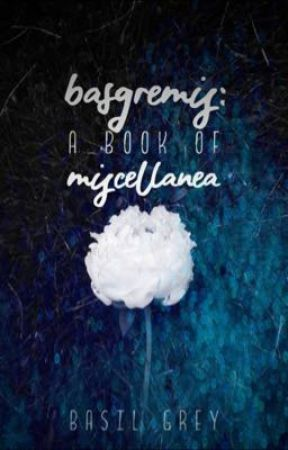 basgremis: a book of miscellanea by BasilGrey