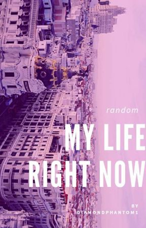 『My Life Right Now』 by Diamondphantom1