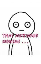 That Awkward Moment . . . by scribbled_star