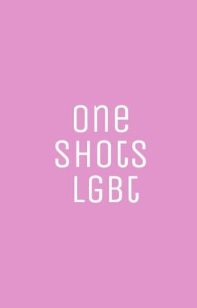 One Shots Lgbt+ by Unicornosenzacornoo