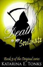 Death Is My Soul Mate (Book 5) *ON HOLD* by katrocks247