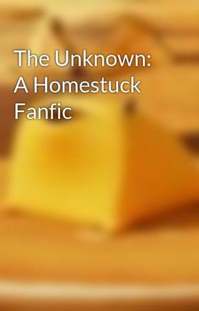 The Unknown: A Homestuck Fanfic by WaffleOtaku
