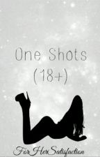 One Shots (Rated R) by ForHerSatisfaction