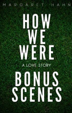 How We Were - The Bonus Scenes by MegHahn