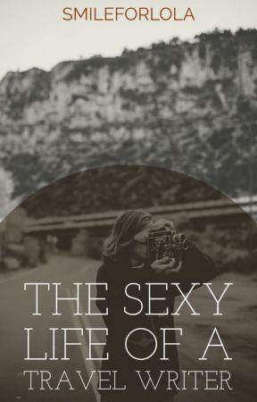 The Sexy Life of a Travel Writer by smileforlola