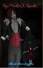 ToyMaker X Abused Reader by DarkKp0pL0v3r