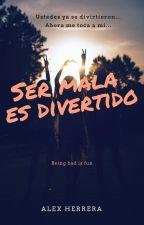 Ser Mala Es Divertido... by RenataRiveraCanela