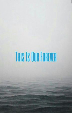 This Is Our Forever by Slytherins_Prince
