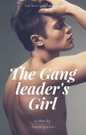 The Gang Leader's Girl by _localgoner