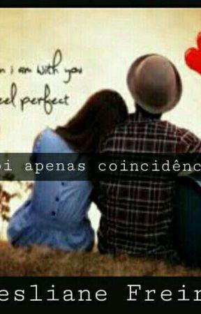 Foi apenas coincidência! by Kesliane_Freire