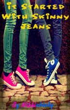 It Started with Skinny Jeans by nikkichicky