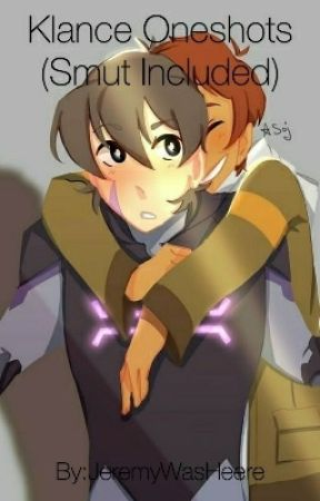 Klance Oneshots (Smut Included) [DISCONTINUED] by JeremyWasHeere