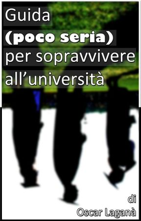 Guida (poco seria) per sopravvivere all'università by Oscare06