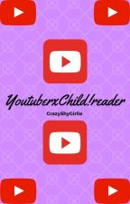 ~~YoutubersxChild!reader imagines~~ by CrazyShyGirlie