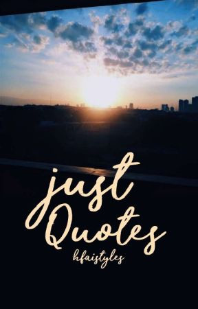 Just Quotes by hfaistyles