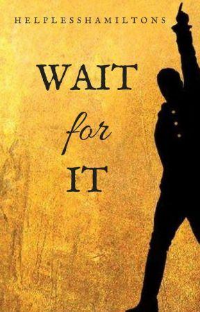 Wait For It   a Hamilton fanfiction   wattys 2017 by helplesshamiltons