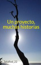 Un proyecto, muchas historias by TefaRod_22