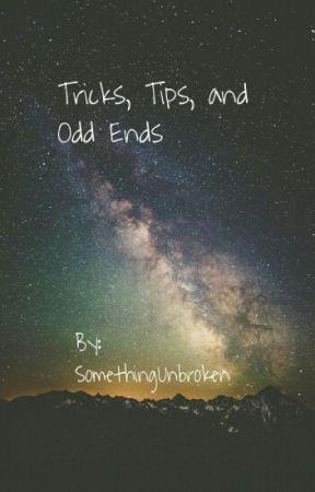Tips, Tricks, and Odd Ends by SomethingUnbroken
