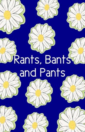 Bants Rants And Pants by carlottabrown