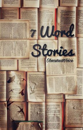 • 7 Word Stories •  ✔ by zoovisfic