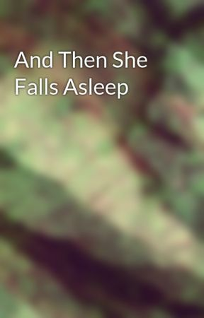 And Then She Falls Asleep by ISeeVoices