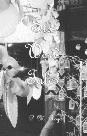 Six Word Tales by PMRoya