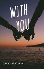With you by DheaNatasya1