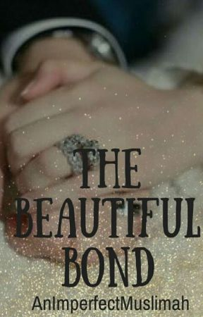 The Beautiful Bond by AnImperfectMuslimah