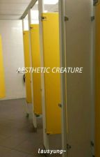 AESTHETIC CREATURE ; [ab] by unsaved-info