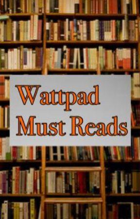 Wattpad Must Reads by Katyrules