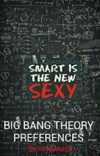 BIG BANG THEORY PREFERENCES by Yoyoanaria