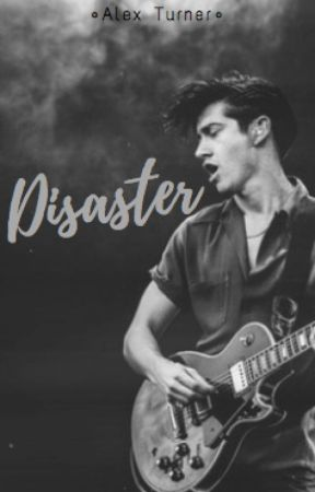 Disaster • Arctic Monkeys Fanfiction by Catastrophe77