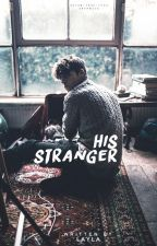 His Stranger [COMPLETE] by _illuminating