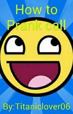 How to Prank call by Alyssa_Fandom_Trash