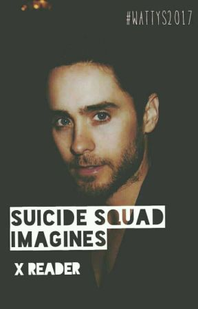 Suicide Squad Imagines (X Reader) | ✔ [Wattys 2017] by bibli0thecary