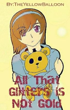 All That Glitters Is Not Gold (Book 3) by TheYellowBalloon