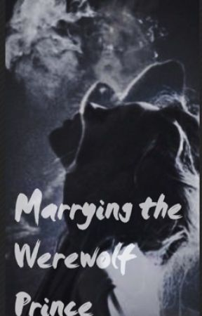 Marrying the Werewolf Prince by Katyrules