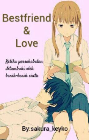 Bestfriend & Love | √ by sakura_keyko