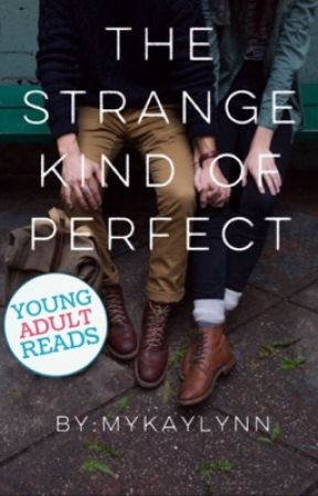 The Strange Kind Of Perfect by Mykaylynn