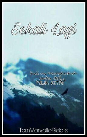 SEKALI LAGI (gxg) [COMPLETED] by TomMarvolloRiddle