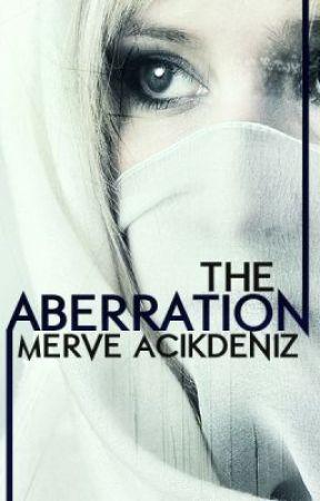 The Aberration (Being Edited) by XxMinnowxX