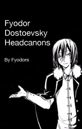 Fyodor Headcanons by fyodors
