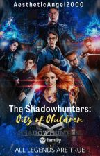 The Shadowhunters:City Of Children....A Mortal Instruments Fanfic✅ by KimmyFernandez2000