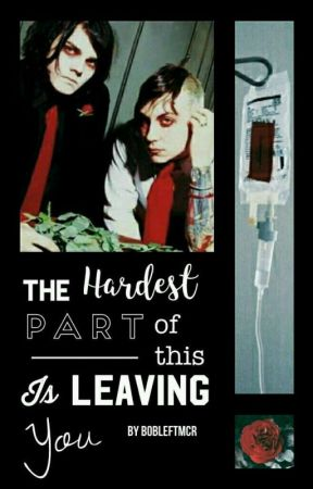 The Hardest Part of This is Leaving You (Unfinished) // Frerard  by bobleftmcr